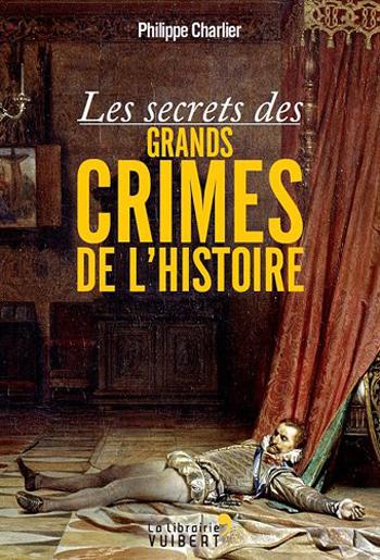 les-secrets-des-grandes-crimes-de-l-histoire-philippe-charlier