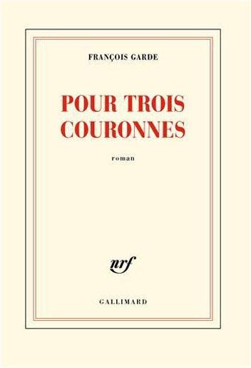 pour-trois-couronnes-francois-garde