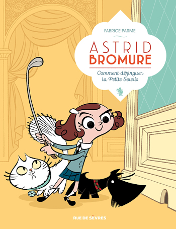 astrid-bromure-tome-1-comment-dezinguer-la-petite-souris-fabrice-parme