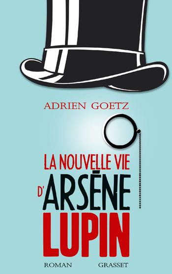 la-nouvelle-vie-d-arsene-lupin-adrien-goetz