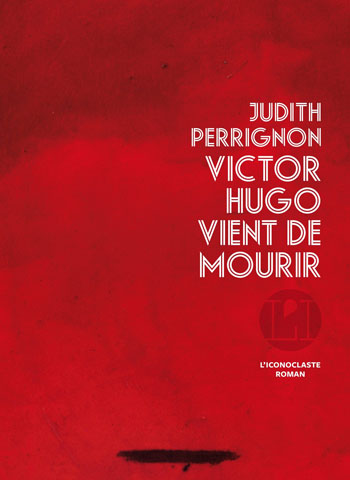 victor-hugo-vient-de-mourir-judith-perrignon