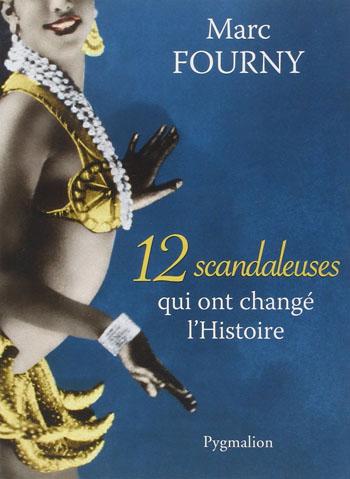 12-scandaleuses-qui-ont-change-l-histoire-marc-fourny