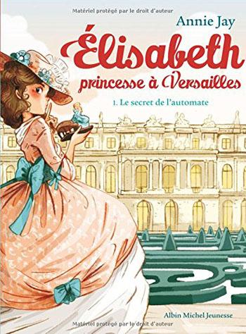 elisabeth-princesse-a-versailles-tome-1-le-secret-de-l-automate-annie-jay
