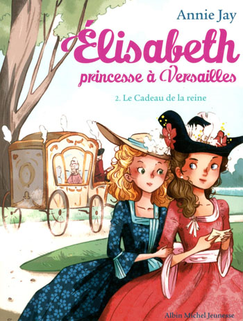 elisabeth-princesse-a-versailles-tome-2-le-cadeau-de-la-reine-annie-jay